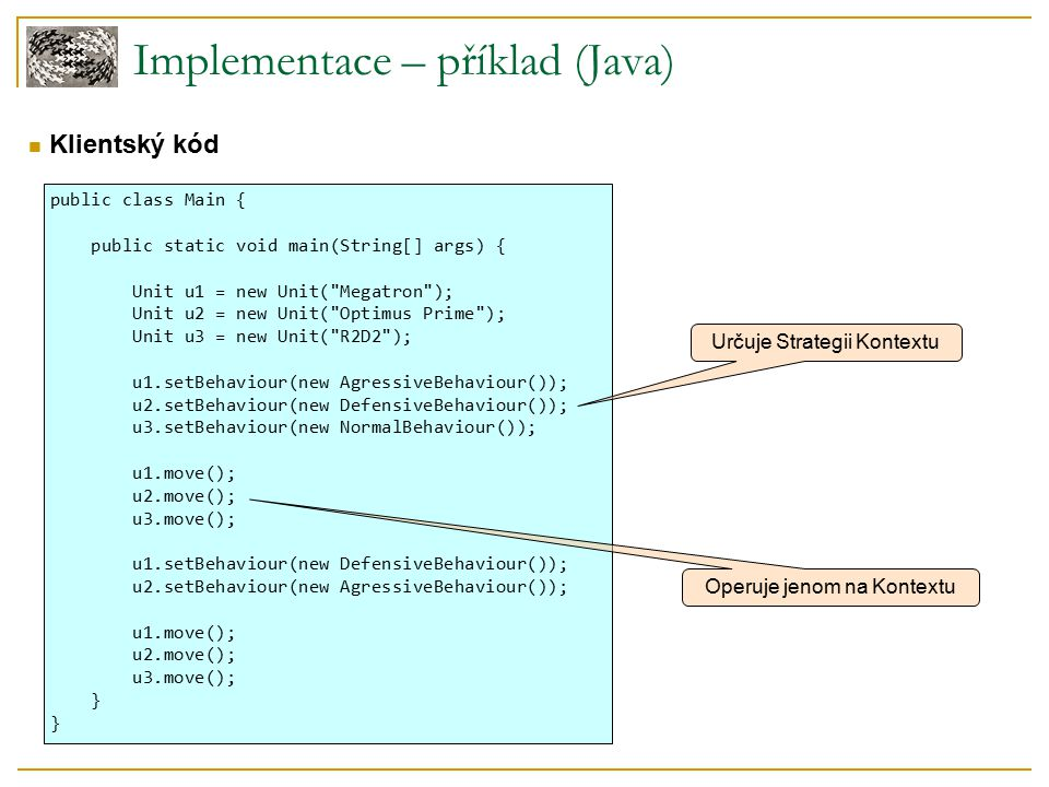 Implementace – příklad (Java) Klientský kód public class Main { public static void main(String[] args) { Unit u1 = new Unit(