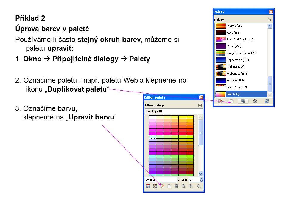 Příklad 2 Úprava barev v paletě Používáme-li často stejný okruh barev, můžeme si paletu upravit: 1. Okno  Připojitelné dialogy  Palety 2. Označíme p
