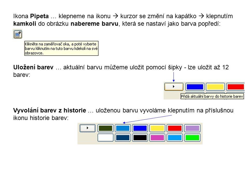 Uložení barev … aktuální barvu můžeme uložit pomocí šipky - lze uložit až 12 barev: Ikona Pipeta … klepneme na ikonu  kurzor se změní na kapátko  kl
