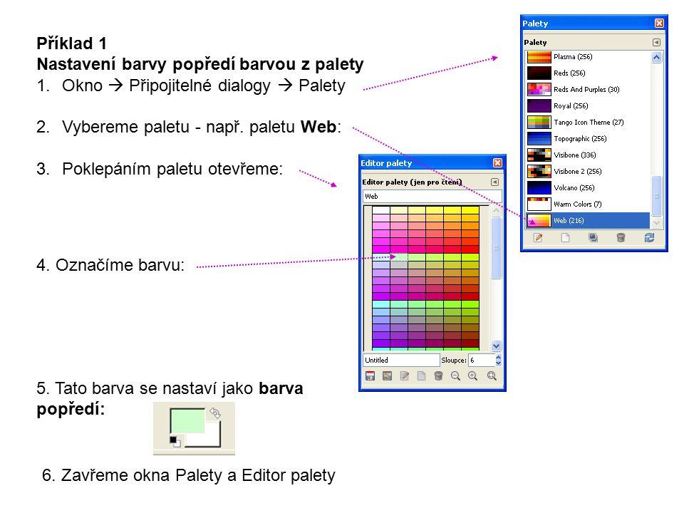 Příklad 1 Nastavení barvy popředí barvou z palety 1.Okno  Připojitelné dialogy  Palety 2.Vybereme paletu - např. paletu Web: 3.Poklepáním paletu ote