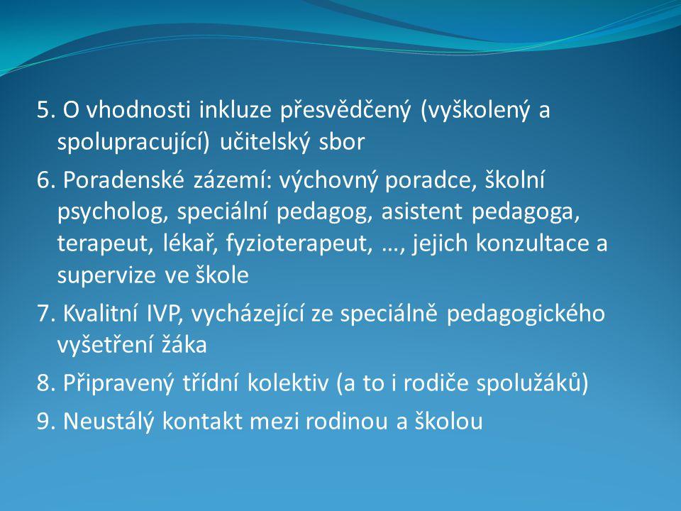 5. O vhodnosti inkluze přesvědčený (vyškolený a spolupracující) učitelský sbor 6.