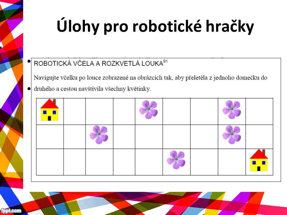 Úlohy pro robotické hračky Robotické hračky = Jednoduše programovatelné robotické hračky Programování jednoduchého pohybu po ploše