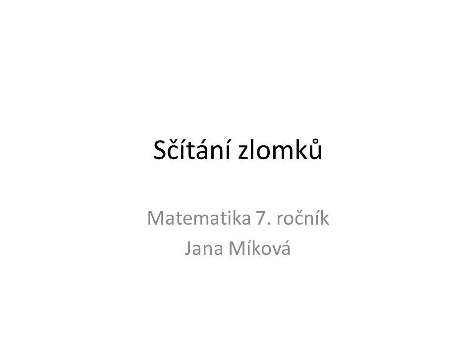 Sčítání zlomků Matematika 7. ročník Jana Míková