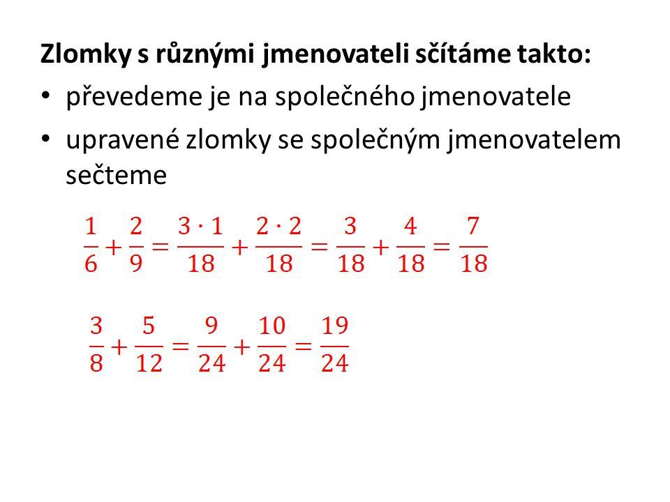 Zlomky s různými jmenovateli sčítáme takto: převedeme je na společného jmenovatele upravené zlomky se společným jmenovatelem sečteme