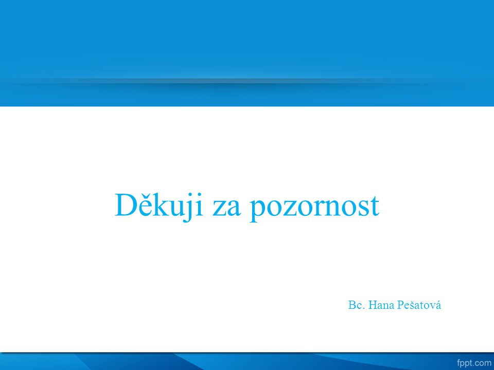 Děkuji za pozornost Bc. Hana Pešatová