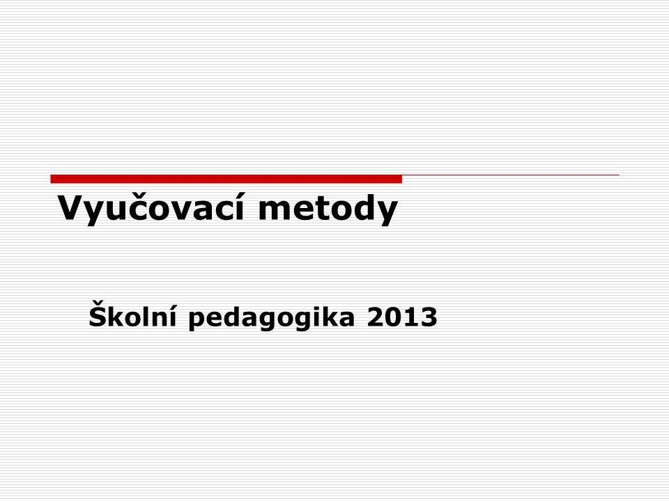 Vyučovací metody Školní pedagogika 2013