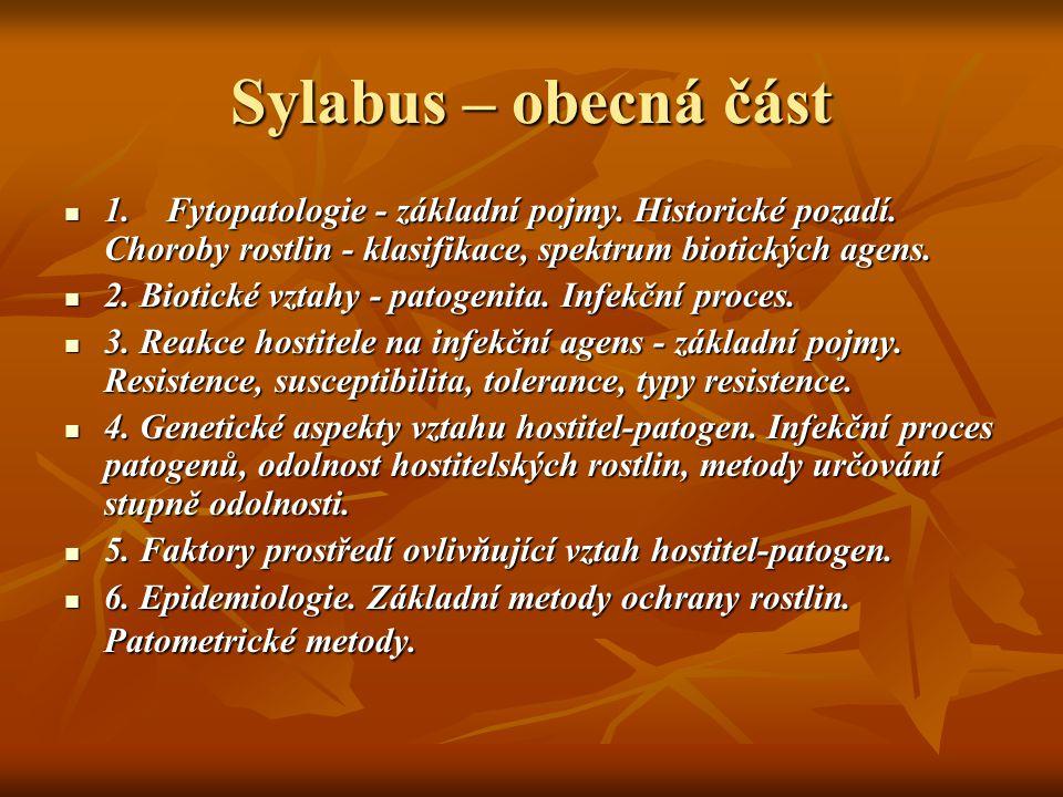 Sylabus – obecná část 1. Fytopatologie - základní pojmy. Historické pozadí. Choroby rostlin - klasifikace, spektrum biotických agens. 1. Fytopatologie