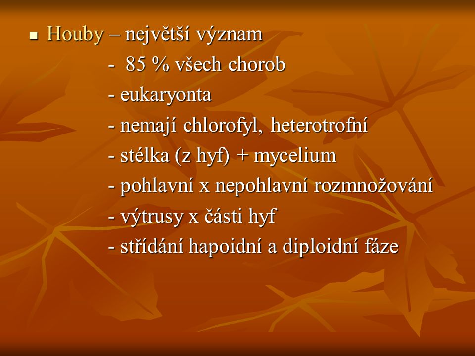Houby – největší význam Houby – největší význam - 85 % všech chorob - 85 % všech chorob - eukaryonta - eukaryonta - nemají chlorofyl, heterotrofní - n