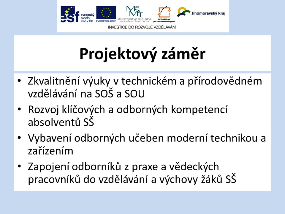 Projektový záměr Zkvalitnění výuky v technickém a přírodovědném vzdělávání na SOŠ a SOU Rozvoj klíčových a odborných kompetencí absolventů SŠ Vybavení