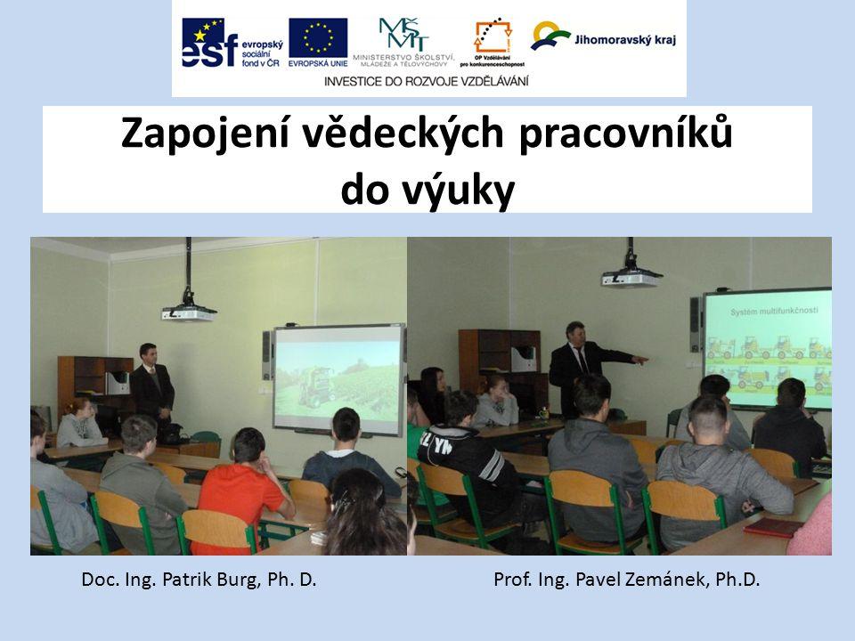 Zapojení vědeckých pracovníků do výuky Prof. Ing. Pavel Zemánek, Ph.D.Doc. Ing. Patrik Burg, Ph. D.