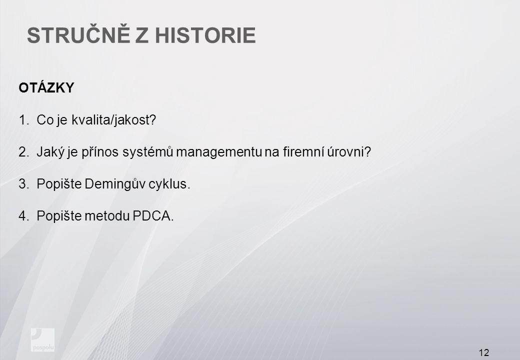 STRUČNĚ Z HISTORIE OTÁZKY 1.Co je kvalita/jakost? 2.Jaký je přínos systémů managementu na firemní úrovni? 3.Popište Demingův cyklus. 4.Popište metodu