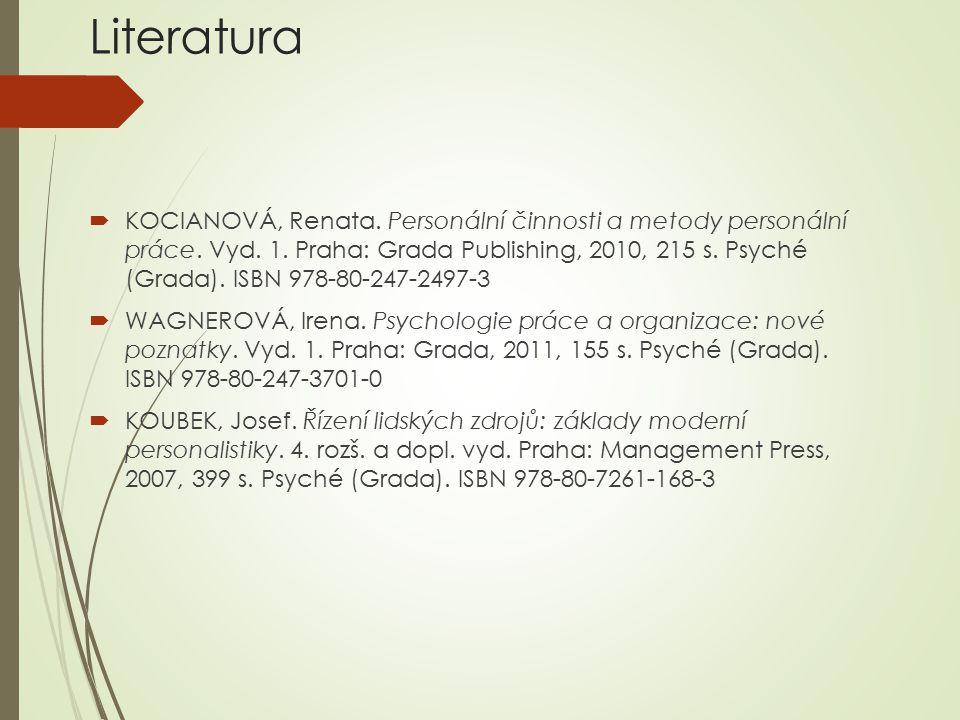 Literatura  KOCIANOVÁ, Renata. Personální činnosti a metody personální práce. Vyd. 1. Praha: Grada Publishing, 2010, 215 s. Psyché (Grada). ISBN 978-