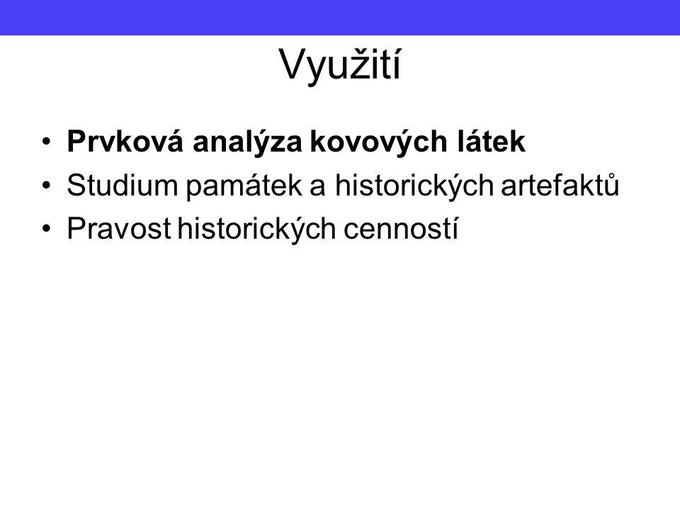 Využití Prvková analýza kovových látek Studium památek a historických artefaktů Pravost historických cenností