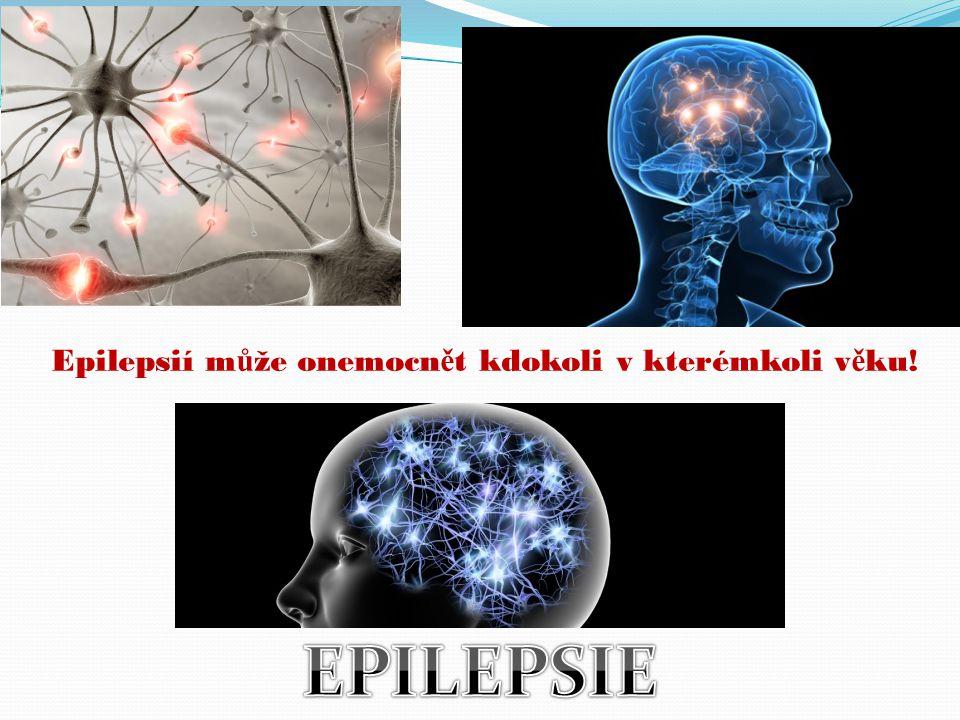 Epilepsií m ů že onemocn ě t kdokoli v kterémkoli v ě ku!