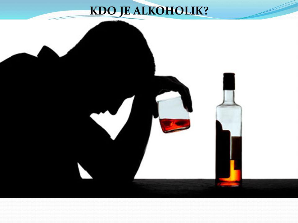 KDO JE ALKOHOLIK?  tajné pití  trvalé myšlenky na alkohol  vysvětlování důvodů k pití  nápadné agresivní chování  ztráta dosavadních přátel nebo