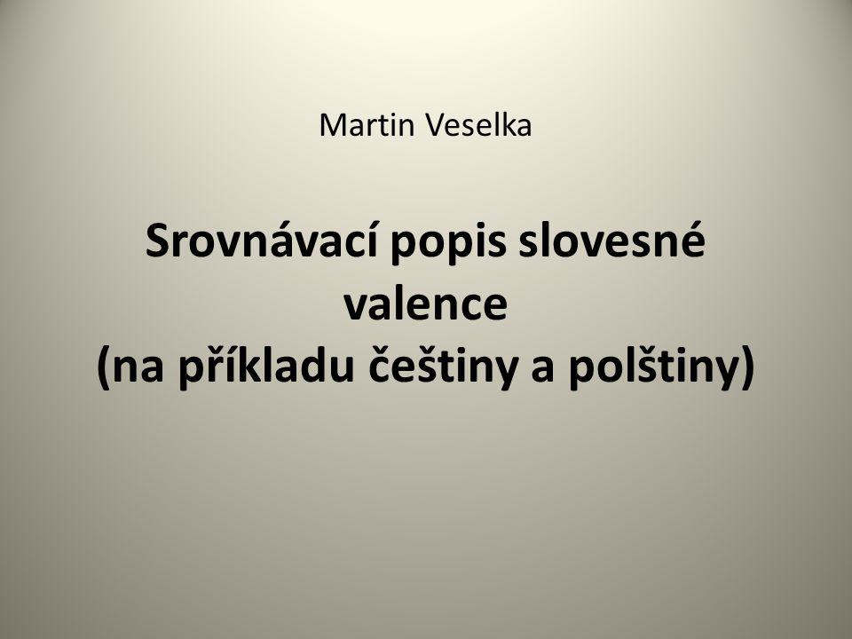 Martin Veselka Srovnávací popis slovesné valence (na příkladu češtiny a polštiny)