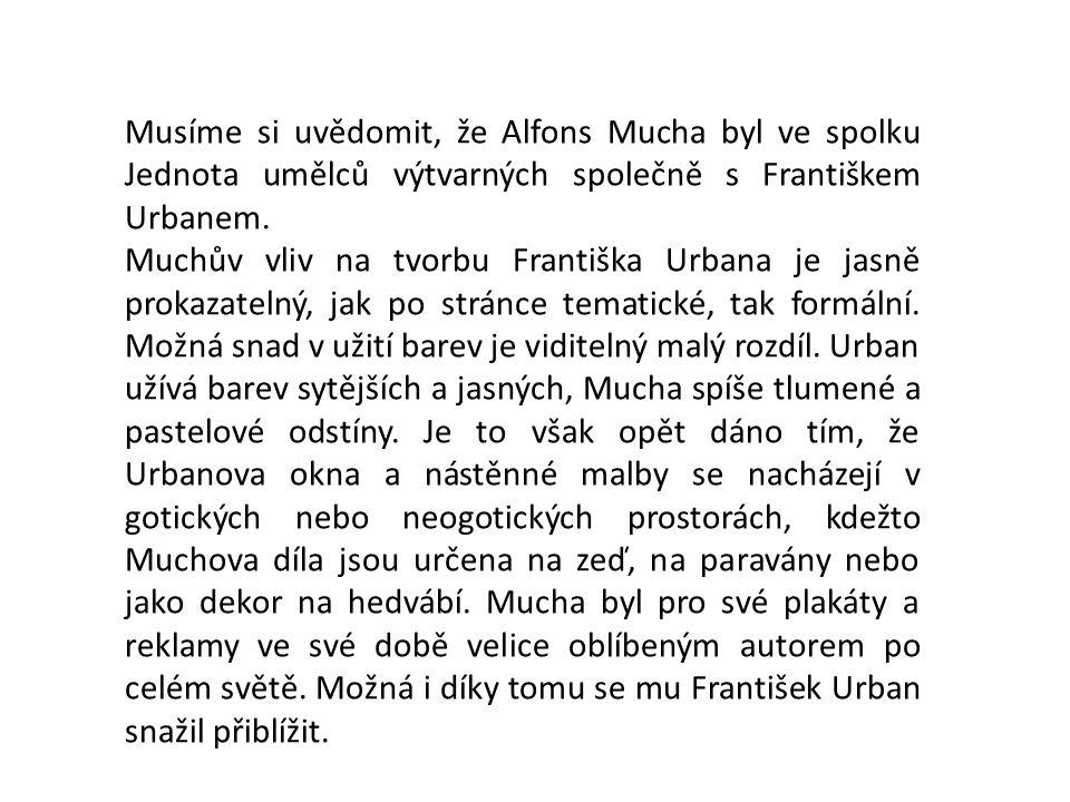 Musíme si uvědomit, že Alfons Mucha byl ve spolku Jednota umělců výtvarných společně s Františkem Urbanem. Muchův vliv na tvorbu Františka Urbana je j