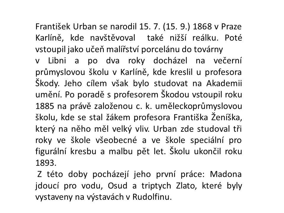 František Urban se narodil 15. 7. (15. 9.) 1868 v Praze Karlíně, kde navštěvoval také nižší reálku. Poté vstoupil jako učeň malířství porcelánu do tov