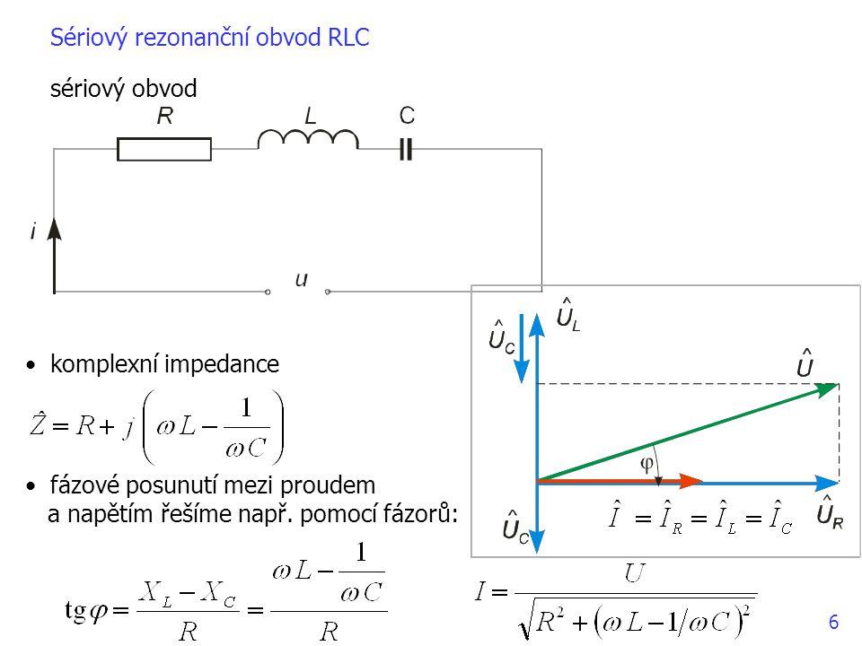 Sériový rezonanční obvod RLC sériový obvod komplexní impedance fázové posunutí mezi proudem a napětím řešíme např.