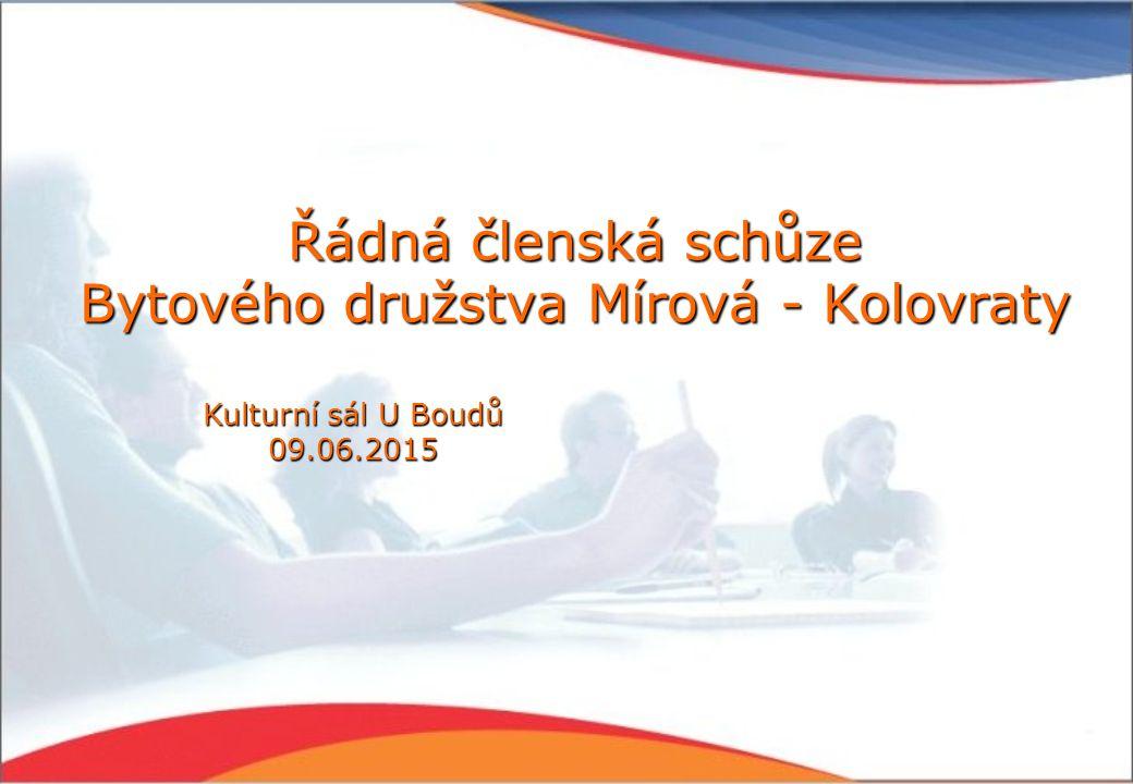 Řádná členská schůze Bytového družstva Mírová - Kolovraty Kulturní sál U Boudů 09.06.2015