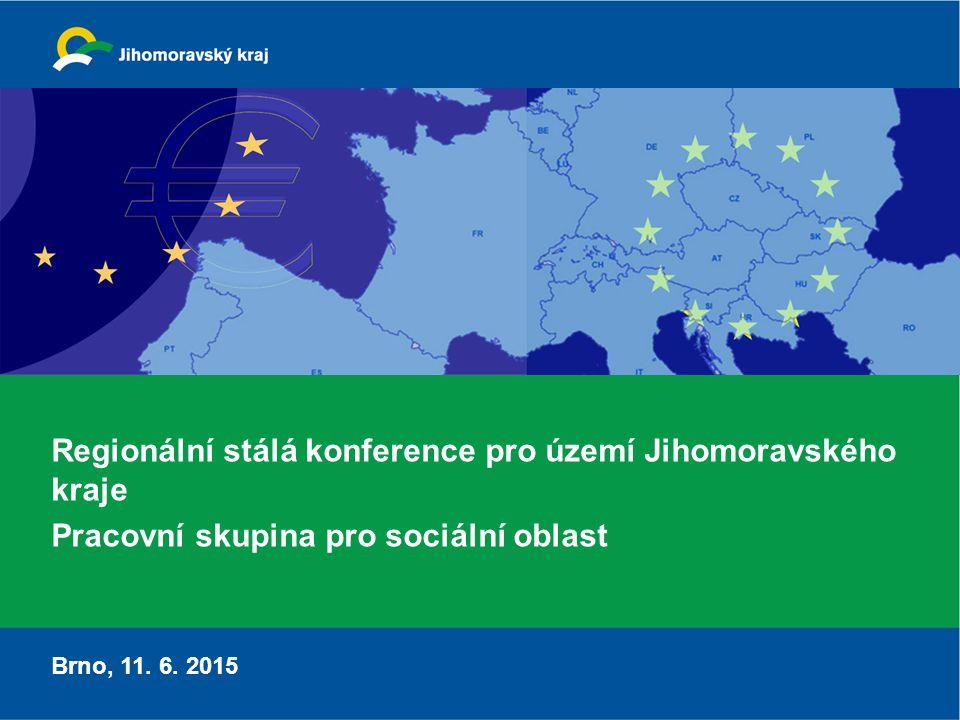 Regionální stálá konference pro území Jihomoravského kraje Pracovní skupina pro sociální oblast Brno, 11. 6. 2015