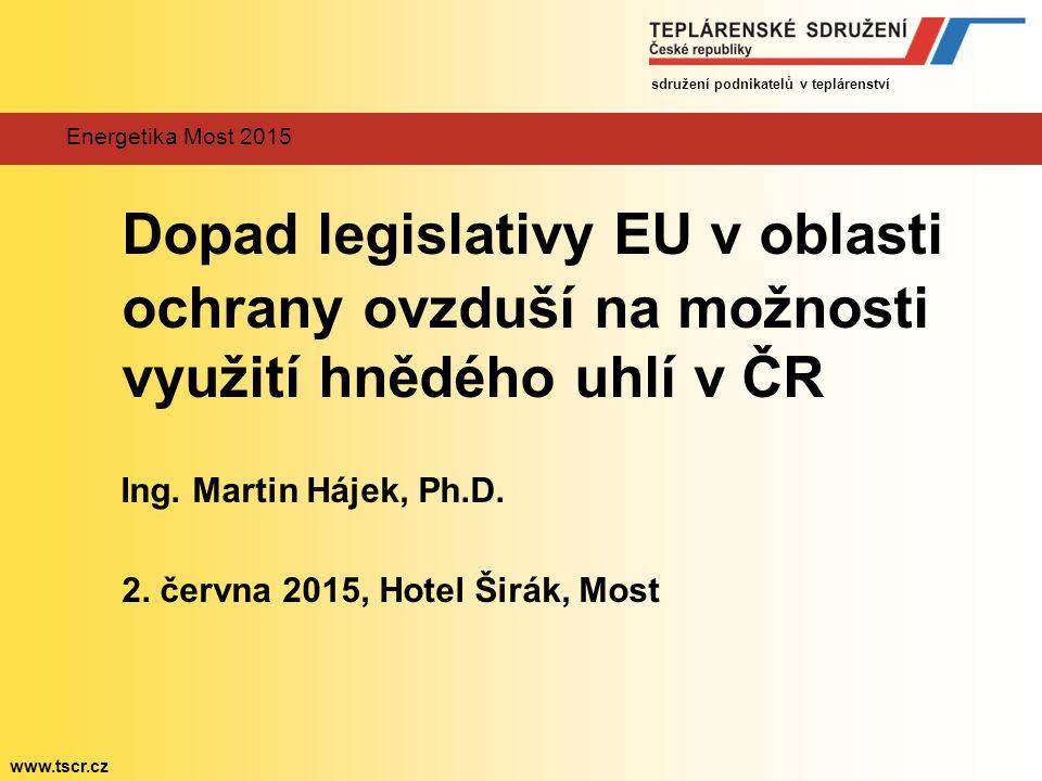 sdružení podnikatelů v teplárenství www.tscr.cz Energetika Most 2015 Dopad legislativy EU v oblasti ochrany ovzduší na možnosti využití hnědého uhlí v