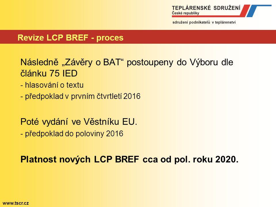 """sdružení podnikatelů v teplárenství www.tscr.cz Revize LCP BREF - proces Následně """"Závěry o BAT"""" postoupeny do Výboru dle článku 75 IED - hlasování o"""
