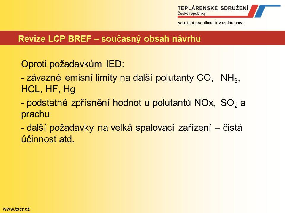 sdružení podnikatelů v teplárenství www.tscr.cz Revize LCP BREF – současný obsah návrhu Oproti požadavkům IED: - závazné emisní limity na další poluta