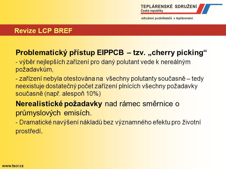 """sdružení podnikatelů v teplárenství www.tscr.cz Revize LCP BREF Problematický přístup EIPPCB – tzv. """"cherry picking"""" - výběr nejlepších zařízení pro d"""