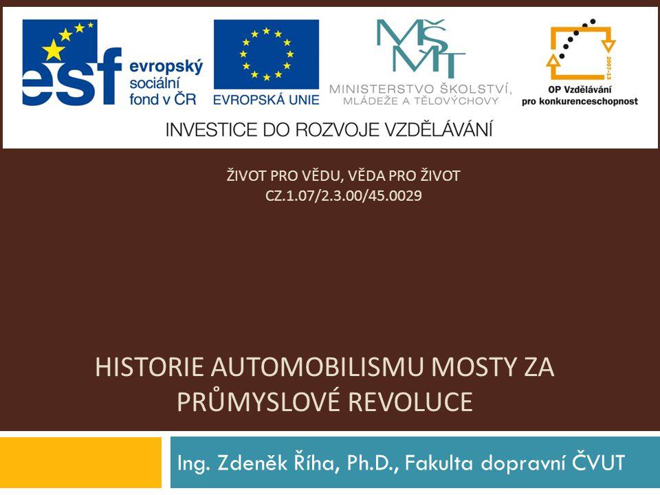 HISTORIE AUTOMOBILISMU MOSTY ZA PRŮMYSLOVÉ REVOLUCE Ing.