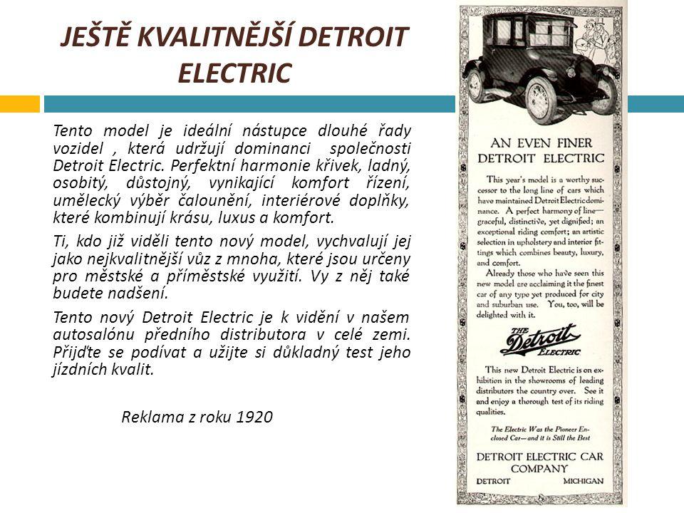 JEŠTĚ KVALITNĚJŠÍ DETROIT ELECTRIC Tento model je ideální nástupce dlouhé řady vozidel, která udržují dominanci společnosti Detroit Electric. Perfektn