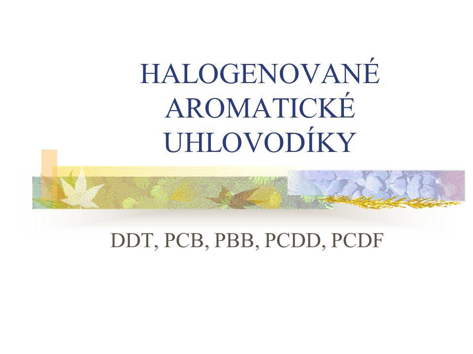 HALOGENOVANÉ AROMATICKÉ UHLOVODÍKY DDT, PCB, PBB, PCDD, PCDF