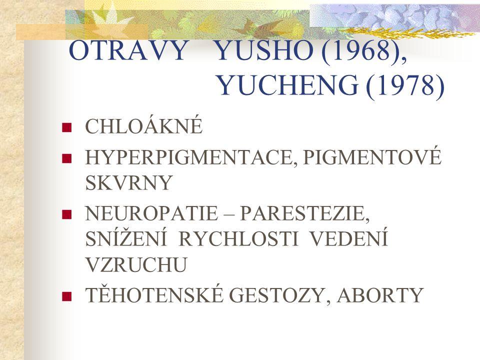 OTRAVY YUSHO (1968), YUCHENG (1978) CHLOÁKNÉ HYPERPIGMENTACE, PIGMENTOVÉ SKVRNY NEUROPATIE – PARESTEZIE, SNÍŽENÍ RYCHLOSTI VEDENÍ VZRUCHU TĚHOTENSKÉ G