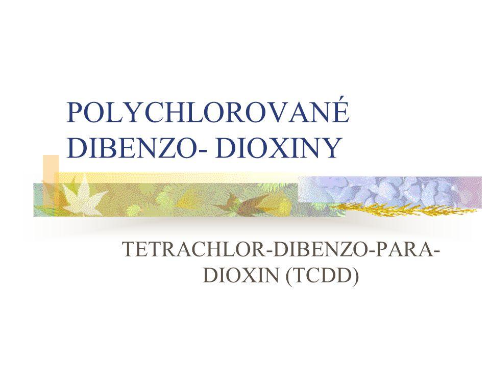 POLYCHLOROVANÉ DIBENZO- DIOXINY TETRACHLOR-DIBENZO-PARA- DIOXIN (TCDD)
