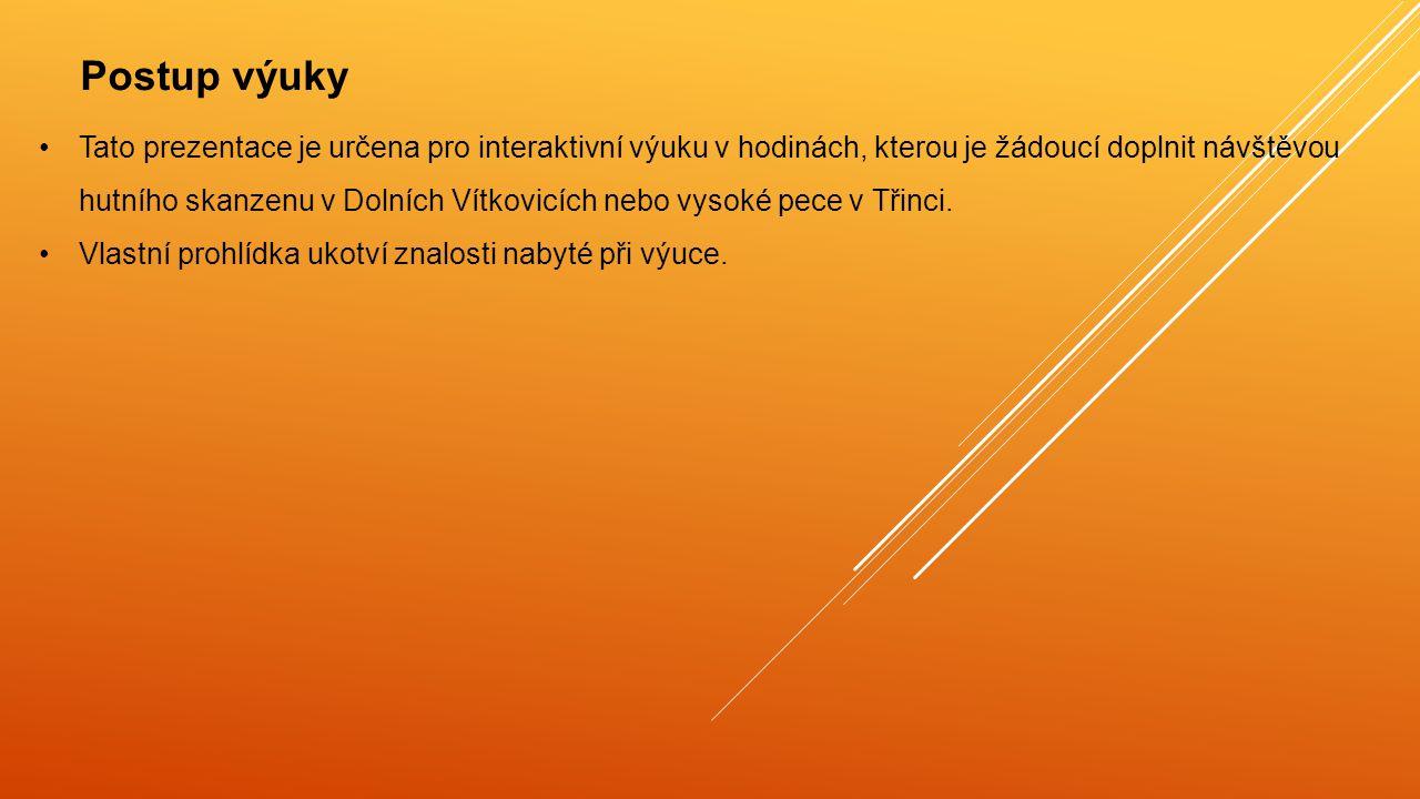 Tato prezentace je určena pro interaktivní výuku v hodinách, kterou je žádoucí doplnit návštěvou hutního skanzenu v Dolních Vítkovicích nebo vysoké pece v Třinci.