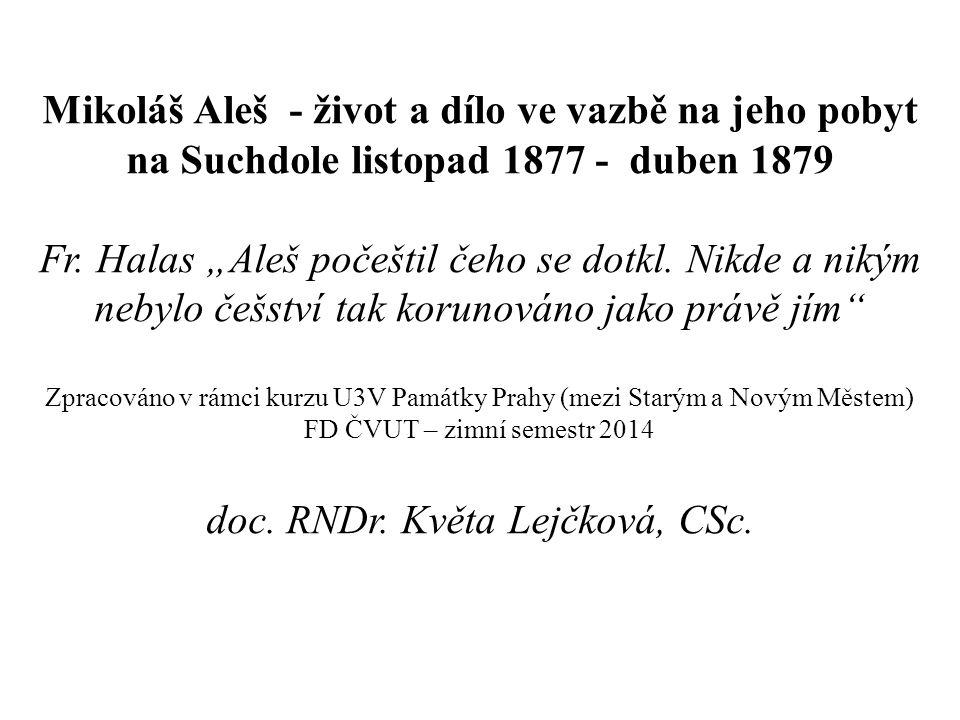 """Mikoláš Aleš - život a dílo ve vazbě na jeho pobyt na Suchdole listopad 1877 - duben 1879 Fr. Halas """"Aleš počeštil čeho se dotkl. Nikde a nikým nebylo"""