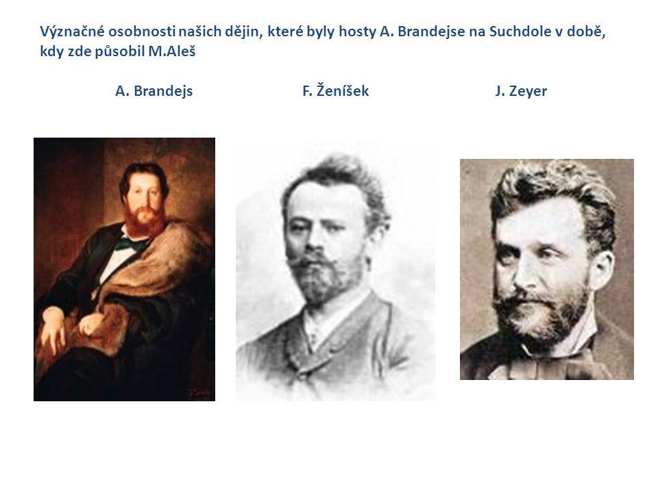 Význačné osobnosti našich dějin, které byly hosty A. Brandejse na Suchdole v době, kdy zde působil M.Aleš A. Brandejs F. Ženíšek J. Zeyer