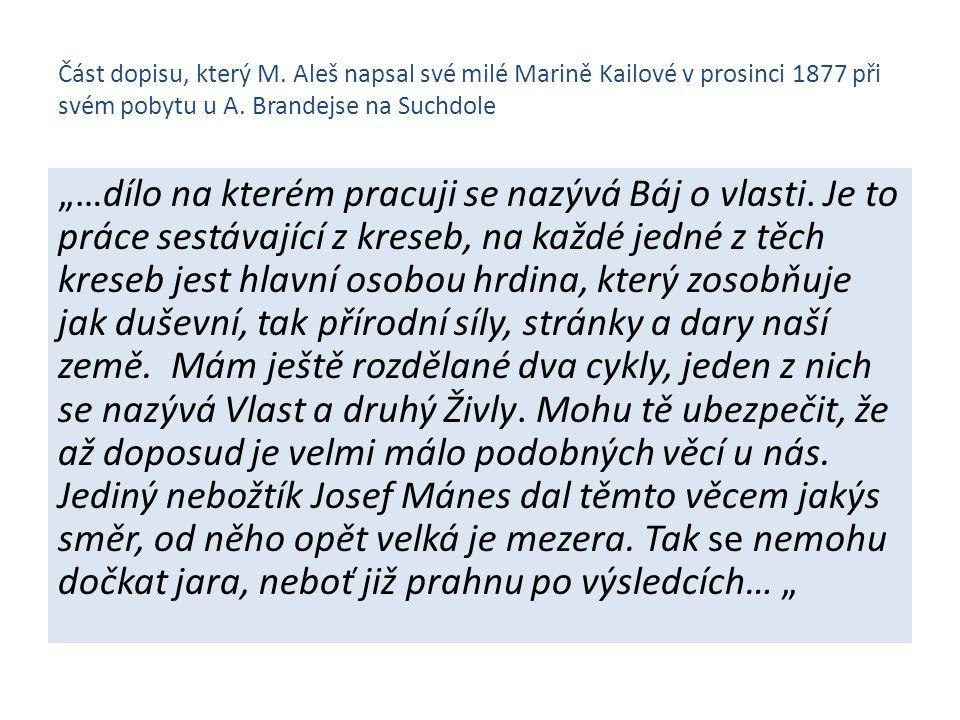 """Část dopisu, který M. Aleš napsal své milé Marině Kailové v prosinci 1877 při svém pobytu u A. Brandejse na Suchdole """"…dílo na kterém pracuji se nazýv"""