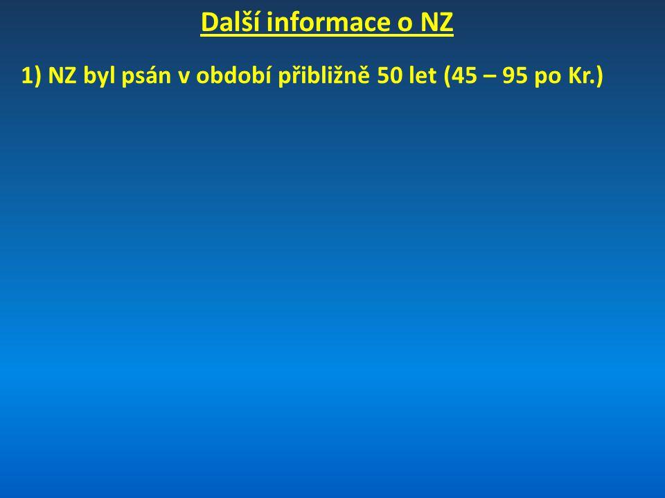 Další informace o NZ 1) NZ byl psán v období přibližně 50 let (45 – 95 po Kr.)