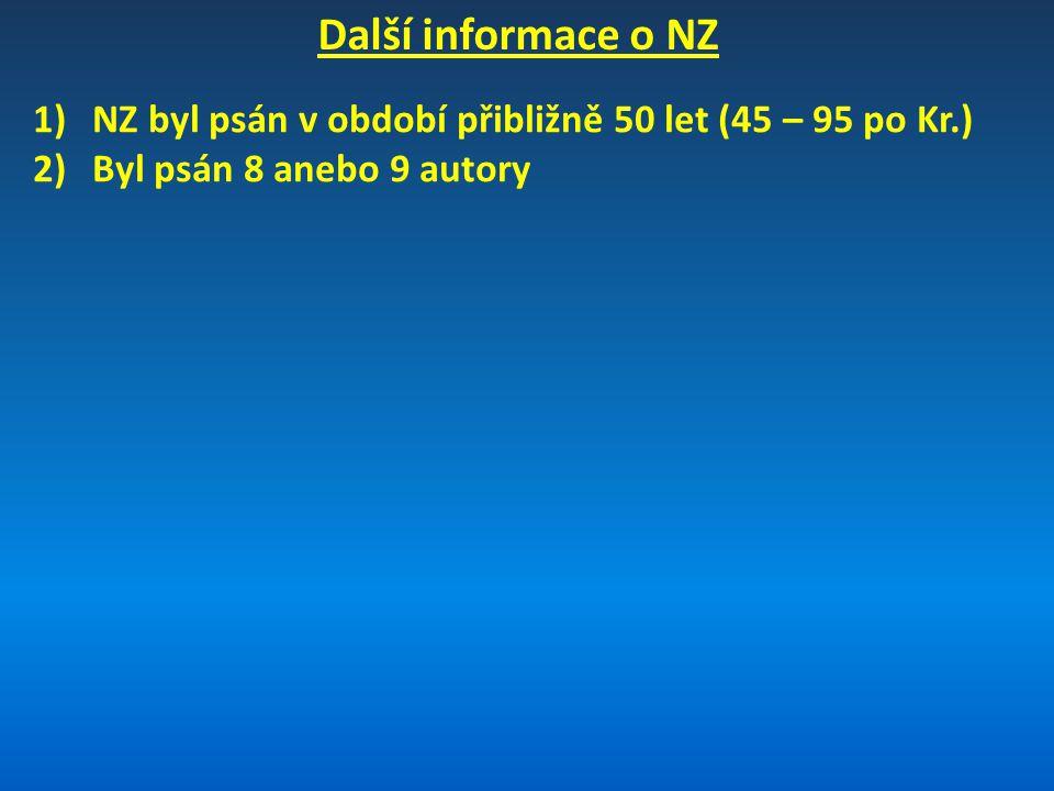Další informace o NZ 1)NZ byl psán v období přibližně 50 let (45 – 95 po Kr.) 2)Byl psán 8 anebo 9 autory
