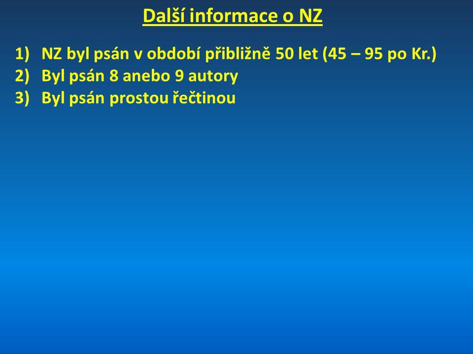 Další informace o NZ 1)NZ byl psán v období přibližně 50 let (45 – 95 po Kr.) 2)Byl psán 8 anebo 9 autory 3)Byl psán prostou řečtinou