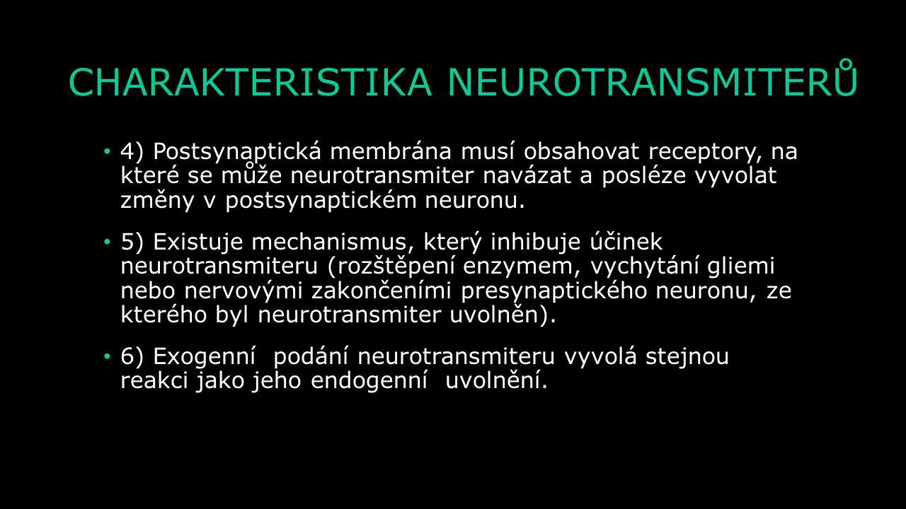 CHARAKTERISTIKA NEUROTRANSMITERŮ 1) Neurotransmiter musí být syntetizován v presynaptickém neuronu. 2) Neurotransmiter se skladuje v presynaptickém te