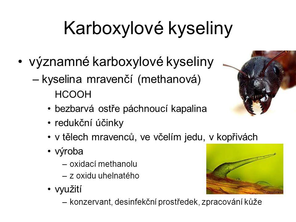 Karboxylové kyseliny významné karboxylové kyseliny –kyselina mravenčí (methanová) HCOOH bezbarvá ostře páchnoucí kapalina redukční účinky v tělech mra