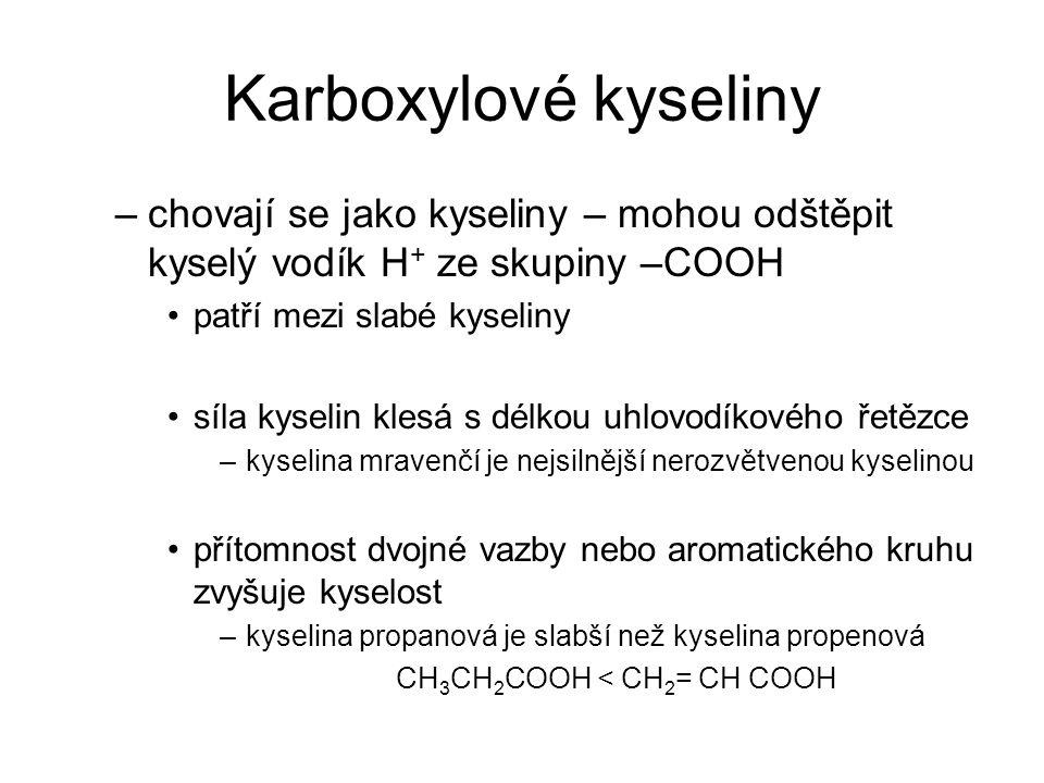 Karboxylové kyseliny –chovají se jako kyseliny – mohou odštěpit kyselý vodík H + ze skupiny –COOH patří mezi slabé kyseliny síla kyselin klesá s délko