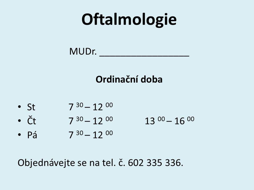 Oftalmologie MUDr. _________________ Ordinační doba St 7 30 – 12 00 Čt7 30 – 12 00 13 00 – 16 00 Pá7 30 – 12 00 Objednávejte se na tel. č. 602 335 336