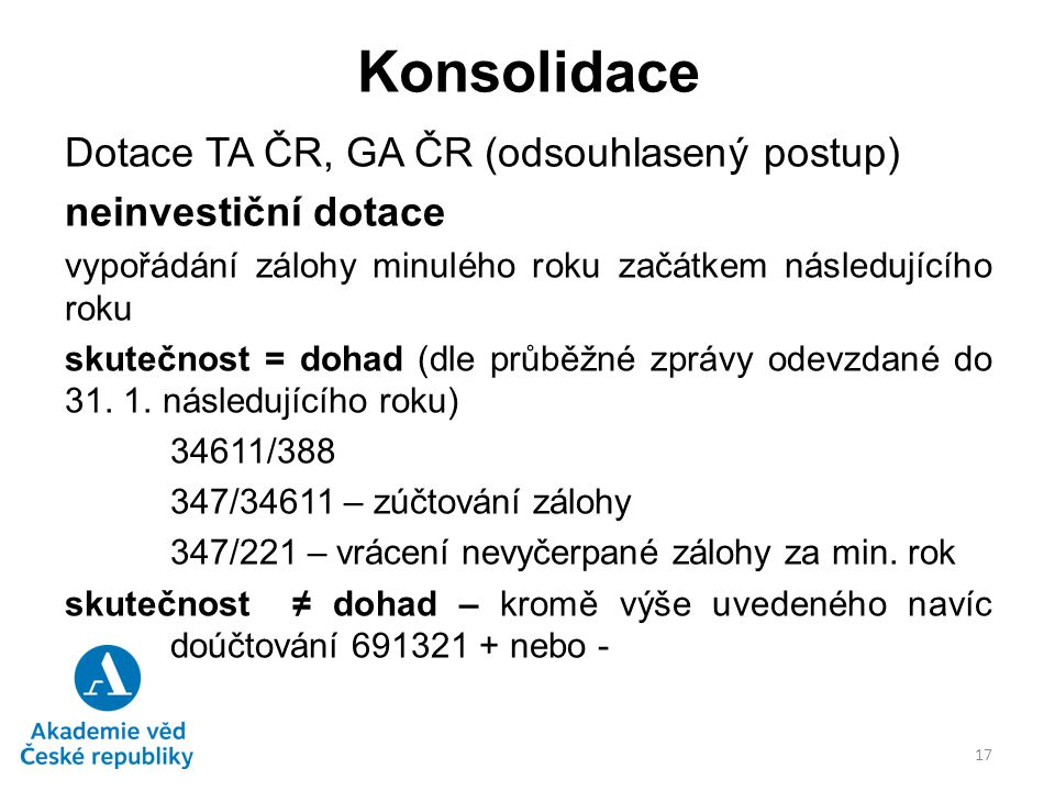Konsolidace Dotace TA ČR, GA ČR (odsouhlasený postup) neinvestiční dotace vypořádání zálohy minulého roku začátkem následujícího roku skutečnost = doh