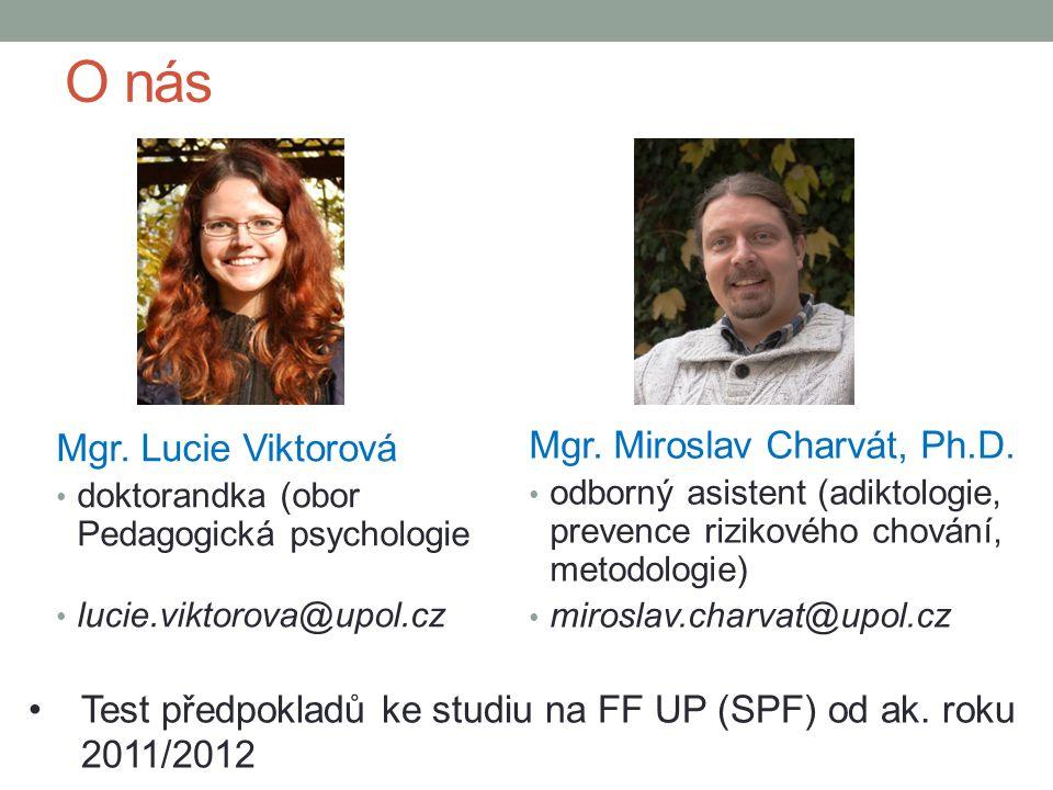 O nás Mgr.Lucie Viktorová doktorandka (obor Pedagogická psychologie lucie.viktorova@upol.cz Mgr.