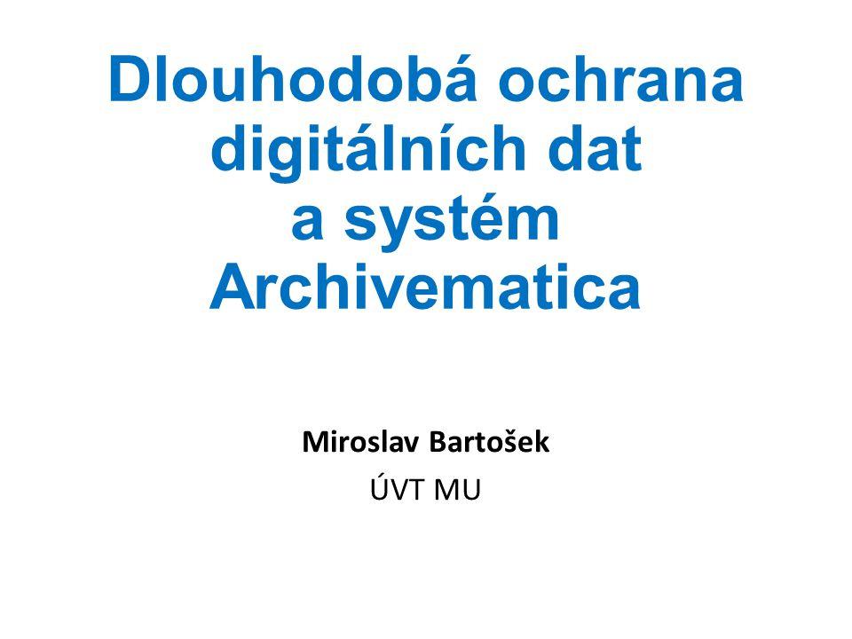 Dlouhodobá ochrana digitálních dat a systém Archivematica Miroslav Bartošek ÚVT MU