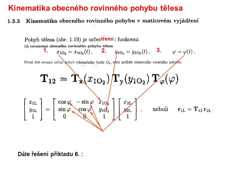 Kinematika obecného rovinného pohybu tělesa Řešení: (ORP = tři parametrické rovnice!)