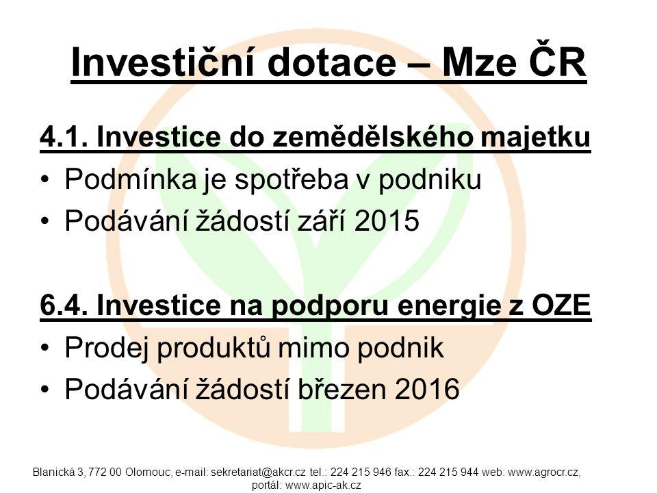Investiční dotace – Mze ČR 4.1. Investice do zemědělského majetku Podmínka je spotřeba v podniku Podávání žádostí září 2015 6.4. Investice na podporu